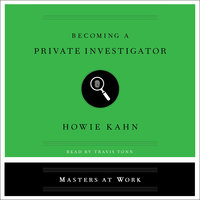 Becoming a Private Investigator - Howie Kahn