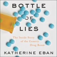 Bottle of Lies: The Inside Story of the Generic Drug Boom - Katherine Eban