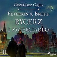 Peterkin & Brokk: Rycerz i zwierciadło - Grzegorz Gajek