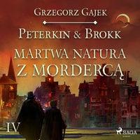Peterkin & Brokk: Martwa natura z mordercą - Grzegorz Gajek
