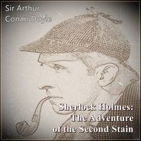 Sherlock Holmes: The Adventure of the Second Stain - Sir Arthur Conan Doyle