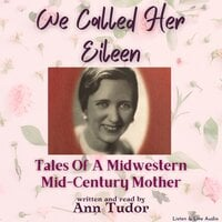 We Called Her Eileen: Tales Of A Midwestern Mid-Century Mother - Ann Tudor