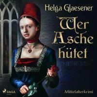 Wer Asche hütet - Helga Glaesener