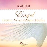 Engel: Gottes wunderbare Helfer - Ruth Heil