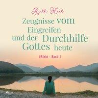 ERlebt - Band 1: Zeugnisse vom Eingreifen und der Durchhilfe Gottes heute - Ruth Heil