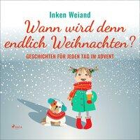 Wann wird denn endlich Weihnachten?: Geschichten für jeden Tag im Advent - Inken Weiand
