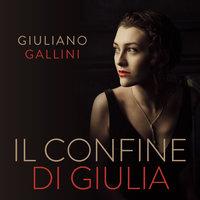 Il confine di Giulia - Giuliano Gallini