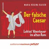 Der falsche Caesar: Lukios' Abenteuer im alten Rom - Maria Regina Kaiser