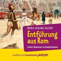 Entführung aus Rom: Lukios' Abenteuer im Amphitheater - Maria Regina Kaiser
