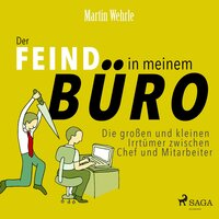 Der Feind in meinem Büro: Die großen und kleinen Irrtümer zwischen Chef und Mitarbeiter - Martin Wehrle
