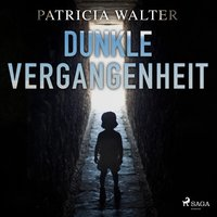 Dunkle Vergangenheit - Patricia Walter