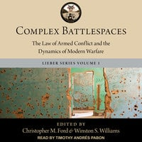 Complex Battlespaces: The Law of Armed Conflict and the Dynamics of Modern Warfare - Christopher M. Ford,Winston S. Williams