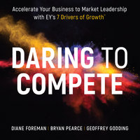 Daring to Compete: Accelerate your business to market leadership with EY's 7 Drivers of Growth - Diane Foreman, Geoffrey Godding, Bryan Pearce