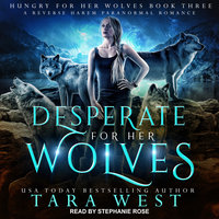Desperate for Her Wolves - Tara West