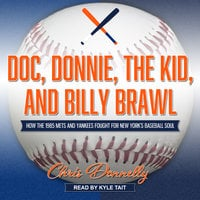 Doc, Donnie, the Kid, and Billy Brawl: How the 1985 Mets and Yankees Fought for New York's Baseball Soul - Chris Donnelly