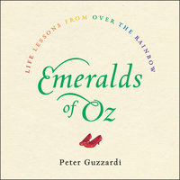 Emeralds of Oz: Life Lessons from Over the Rainbow - Peter Guzzardi
