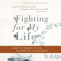Fighting for My Life: How to Thrive in the Shadow of Alzheimer's - Jamie TenNapel Tyrone, Marwan Noel Sabbagh