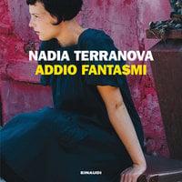 Addio Fantasmi - Nadia Terranova
