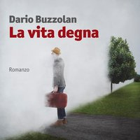 La vita degna - Dario Buzzolan