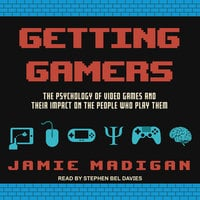 Getting Gamers: The Psychology of Video Games and Their Impact on the People who Play Them - Jamie Madigan