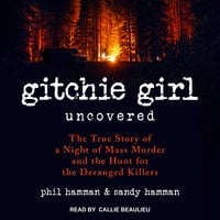 Gitchie Girl Uncovered: The True Story of a Night of Mass Murder and the Hunt for the Deranged Killers - Phil Hamman, Sandy Hamman