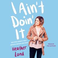 I Ain't Doin' It - Heather Land