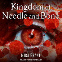 Kingdom of Needle and Bone - Mira Grant