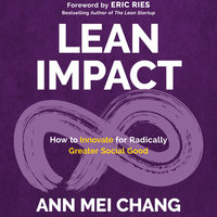 Lean Impact: How to Innovate for Radically Greater Social Good - Ann Mei Chang