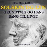 Solskin og lyn: Grundtvig og hans sang til livet - Ebbe Kløvedal,Ebbe Kløvedal Reich