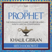 The Prophet -The Unparalleled Classic on Life's Meaning―Now in a Special Condensation - Khalil Gibran