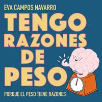 Tengo razones de peso. Porque el peso tiene razones. - Eva Campos Navarro