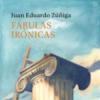 Fábulas irónicas - Juan Eduardo Zúñiga