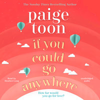 If You Could Go Anywhere - Paige Toon