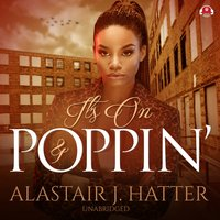It's On and Poppin' - Alastair J. Hatter