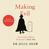 Making Evil: The Science Behind Humanity's Dark Side - Julia Shaw