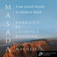 Masada: From Jewish Revolt to Modern Myth - Jodi Magness