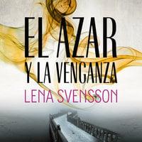El azar y la venganza - Lena Svensson