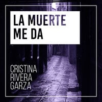La muerte me da - Cristina Rivera Garza