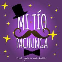 Mi tío Pachunga - José Ignacio Valenzuela