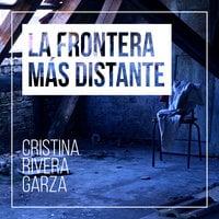 La frontera más distante - Cristina Rivera Garza