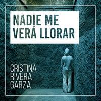 Nadie me verá llorar - Cristina Rivera Garza
