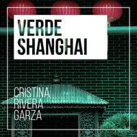Verde Shangai - Cristina Rivera Garza