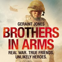 Brothers in Arms: Real War. True Friends. Unlikely Heroes. - Geraint Jones