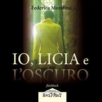 Io Licia e l'oscuro - Federica Morellini