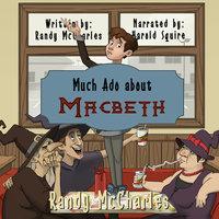 Much Ado About MacBeth - Randy McCharles