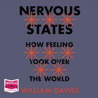 Nervous States: How Feeling Took Over the World - William Davies