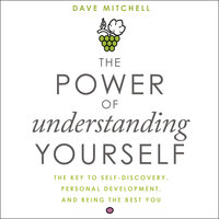 The Power of Understanding Yourself: The Key to Self-Discovery, Personal Development, and Being the Best You - Dave Mitchell