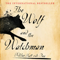 The Wolf and the Watchman - Niklas Natt och Dag