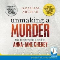 Unmaking A Murder: The Mysterious Death of Anna-Jane Cheney - Graham Archer