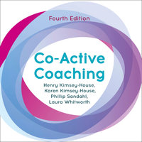Co-Active Coaching: Changing Business, Transforming Lives - Henry Kimsey-House, Karen Kimsey-House, Phillip Sandahl, Laura Whitworth